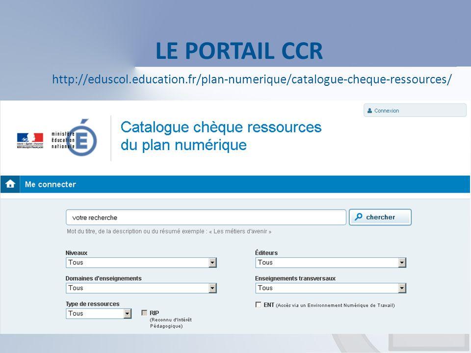 LE PORTAIL CCR http://eduscol.education.fr/plan-numerique/catalogue-cheque-ressources/