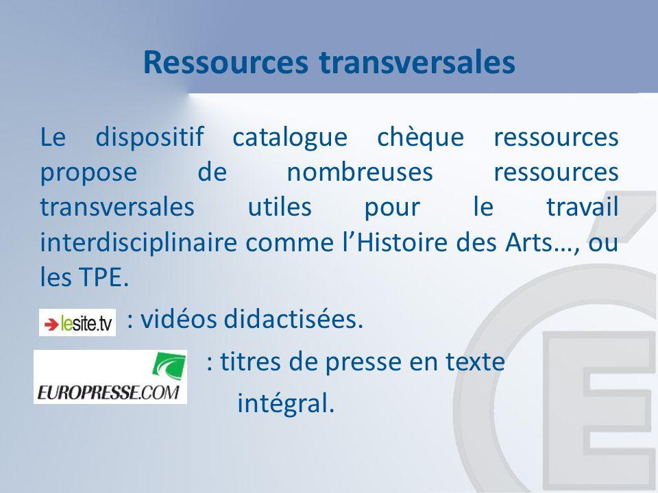 Ressources transversales Le dispositif catalogue chèque ressources propose de nombreuses ressources transversales utiles pour le travail interdisciplinaire comme lHistoire des Arts…, ou les TPE.