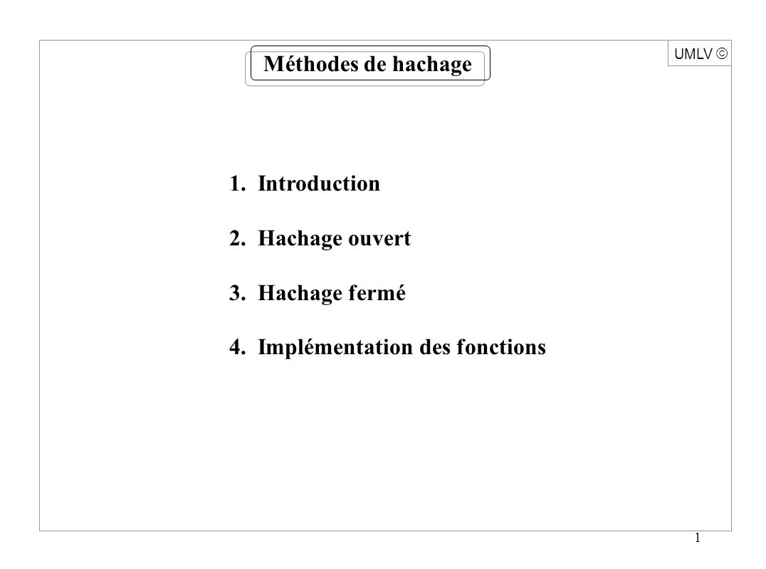 1 UMLV 1. Introduction 2. Hachage ouvert 3. Hachage fermé 4.