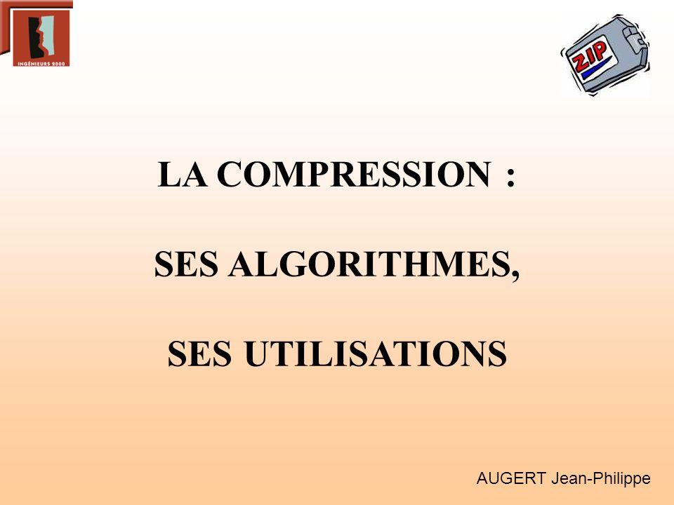 LA COMPRESSION : SES ALGORITHMES, SES UTILISATIONS AUGERT Jean-Philippe
