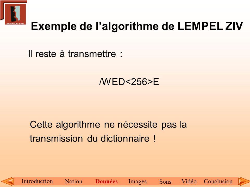 Exemple de lalgorithme de LEMPEL ZIV Il reste à transmettre : /WED E Cette algorithme ne nécessite pas la transmission du dictionnaire ! Introduction