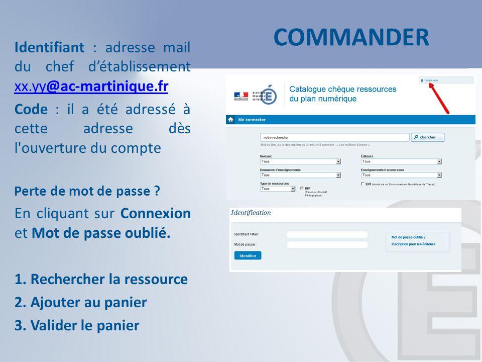 COMMANDER Identifiant : adresse mail du chef détablissement xx.yy@ac-martinique.fr xx.yy@ac-martinique.fr Code : il a été adressé à cette adresse dès l ouverture du compte Perte de mot de passe .