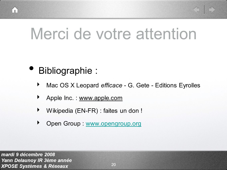 mardi 9 décembre 2008 Yann Delaunoy IR 3ème année XPOSE Systèmes & Réseaux Merci de votre attention Bibliographie : Mac OS X Leopard efficace - G.
