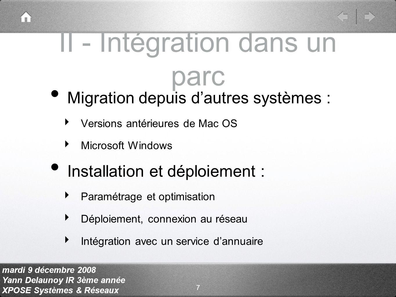 mardi 9 décembre 2008 Yann Delaunoy IR 3ème année XPOSE Systèmes & Réseaux a - Migration depuis Mac OS Préalables Mac OS X jusquà 10.4 Mac OS 9 Transition en douceur Limites : Logiciels non maintenus entre Classic et Carbon/Cocoa idem avec PowerPC et Universal (PPC/Intel) 8
