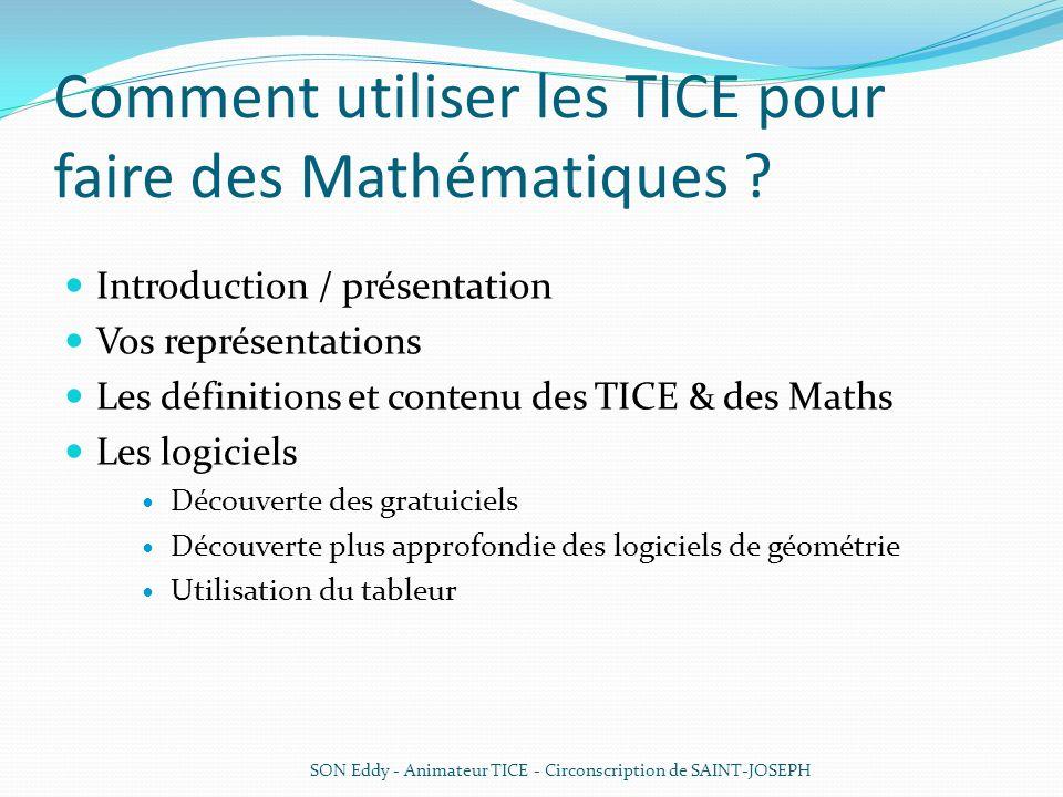 Comment utiliser les TICE pour faire des Mathématiques ? Introduction / présentation Vos représentations Les définitions et contenu des TICE & des Mat