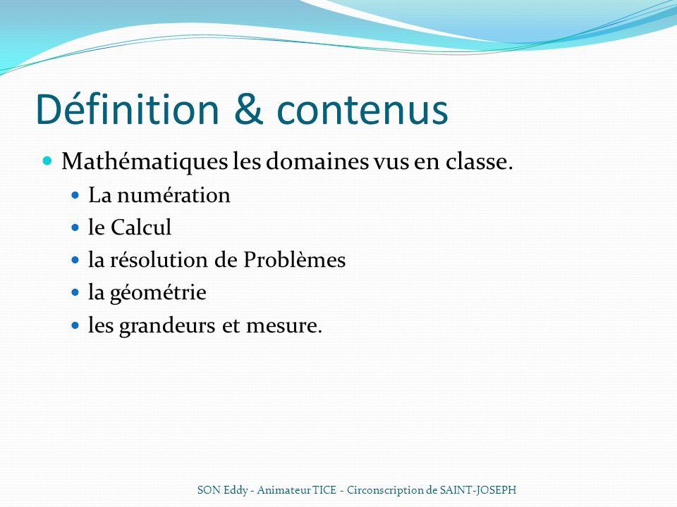 Définition & contenus Mathématiques les domaines vus en classe. La numération le Calcul la résolution de Problèmes la géométrie les grandeurs et mesur
