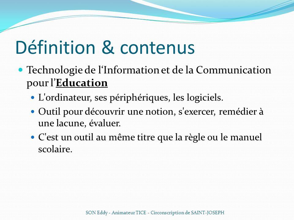 Définition & contenus Technologie de lInformation et de la Communication pour lEducation L'ordinateur, ses périphériques, les logiciels. Outil pour dé