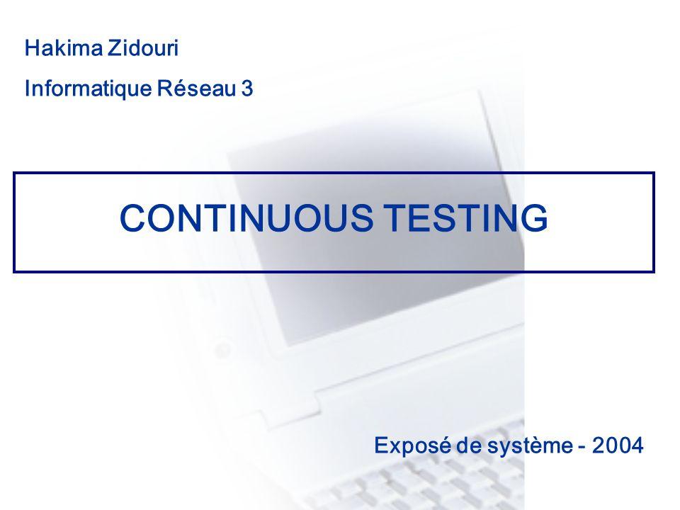 CONSEIL & INGENIERIE CONTINUOUS TESTING Hakima Zidouri Informatique Réseau 3 Exposé de système - 2004