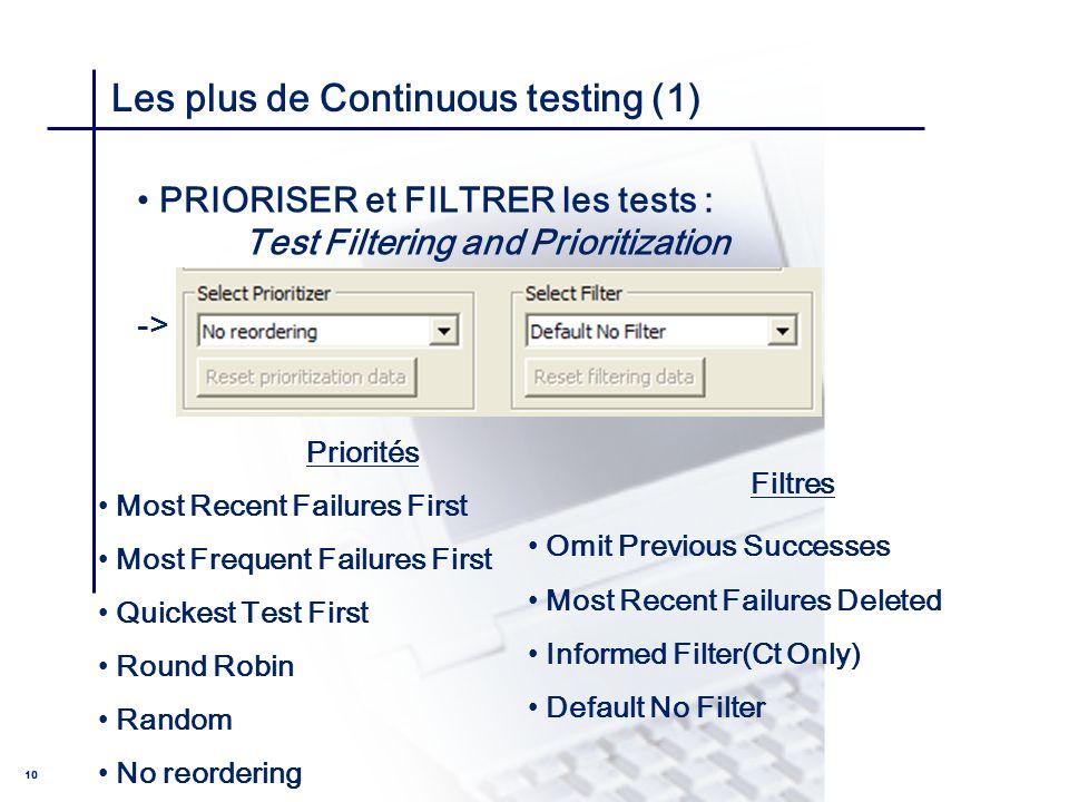 CONSEIL & INGENIERIE 10 Les plus de Continuous testing (1) PRIORISER et FILTRER les tests : Test Filtering and Prioritization -> possibilité de spécif