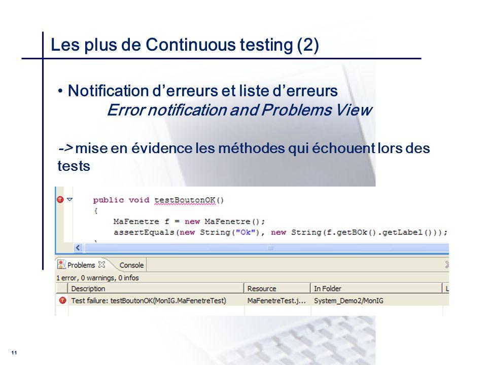 CONSEIL & INGENIERIE 11 Les plus de Continuous testing (2) Notification derreurs et liste derreurs Error notification and Problems View -> mise en évi