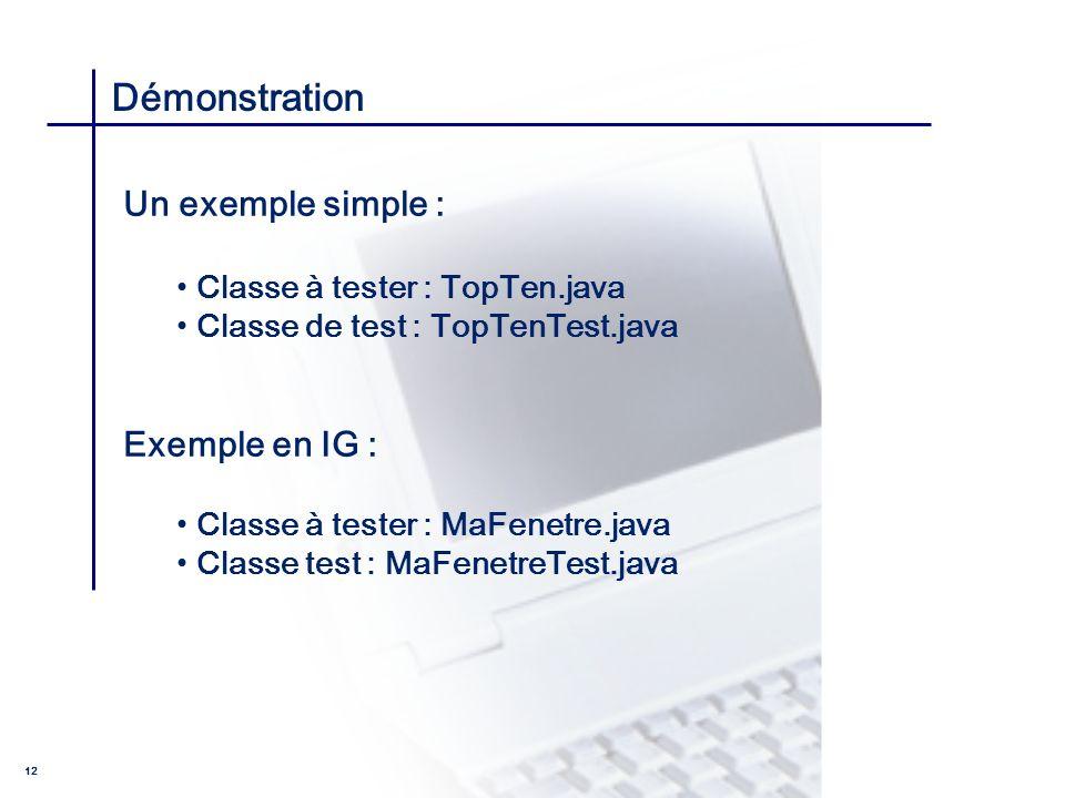 CONSEIL & INGENIERIE 12 Démonstration Un exemple simple : Classe à tester : TopTen.java Classe de test : TopTenTest.java Exemple en IG : Classe à test