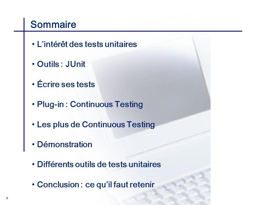 CONSEIL & INGENIERIE 2 Sommaire Lintérêt des tests unitaires Outils : JUnit Écrire ses tests Plug-in : Continuous Testing Les plus de Continuous Testi