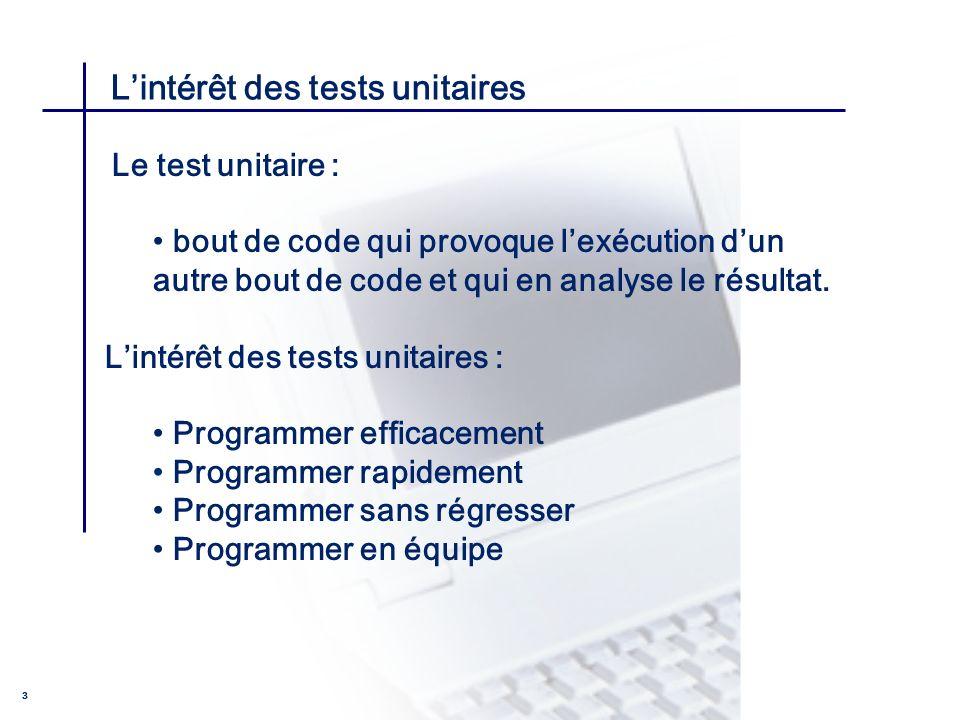 CONSEIL & INGENIERIE 3 Lintérêt des tests unitaires Le test unitaire : bout de code qui provoque lexécution dun autre bout de code et qui en analyse l