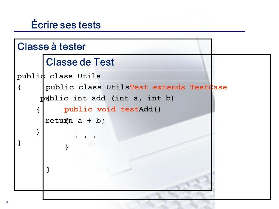 CONSEIL & INGENIERIE 5 Écrire ses tests Classe à tester public class Utils { public int add (int a, int b) { return a + b; } Classe de Test public cla