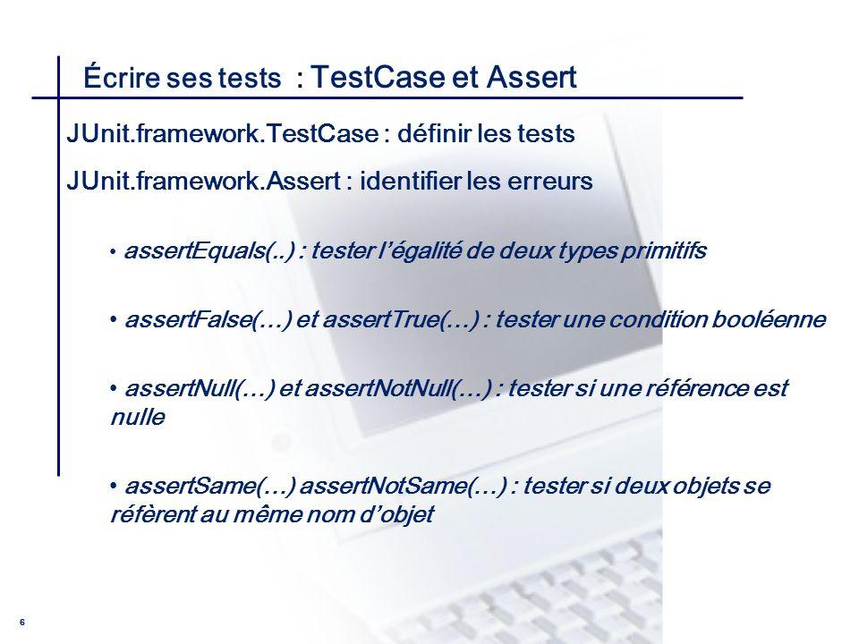 CONSEIL & INGENIERIE 6 Écrire ses tests : TestCase et Assert JUnit.framework.TestCase : définir les tests JUnit.framework.Assert : identifier les erre