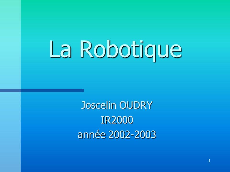 1 La Robotique Joscelin OUDRY IR2000 année 2002-2003