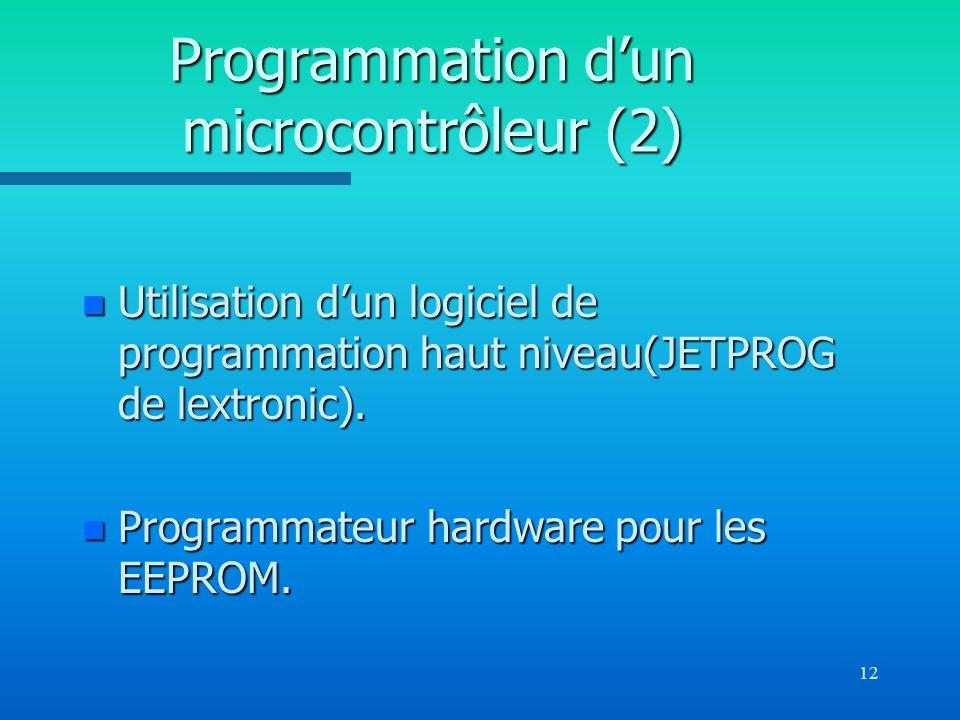 12 Programmation dun microcontrôleur (2) n Utilisation dun logiciel de programmation haut niveau(JETPROG de lextronic). n Programmateur hardware pour