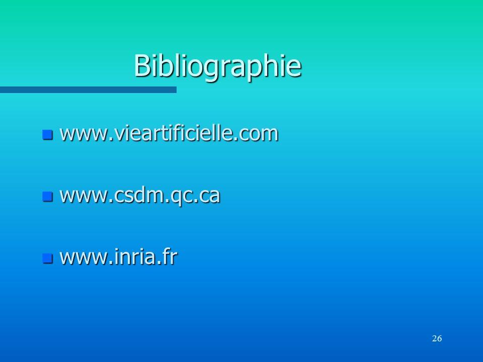 26 Bibliographie n www.vieartificielle.com n www.csdm.qc.ca n www.inria.fr
