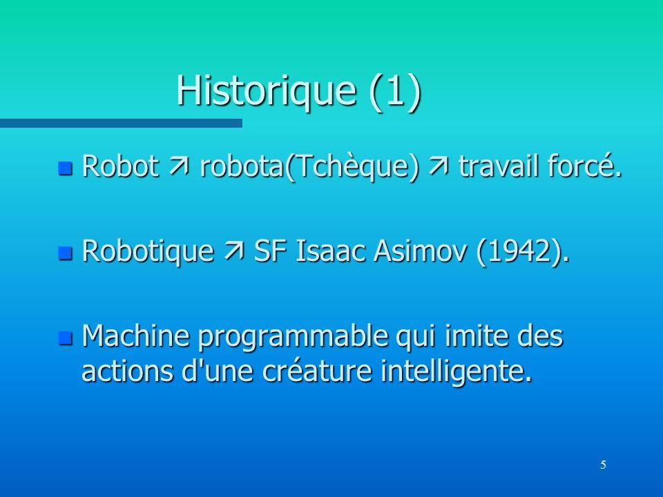 5 Historique (1) n Robot robota(Tchèque) travail forcé. n Robotique SF Isaac Asimov (1942). n Machine programmable qui imite des actions d'une créatur