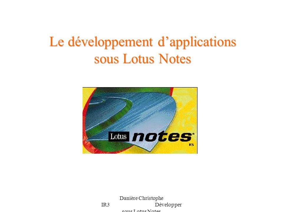 Danière Christophe IR3 Développer sous Lotus Notes Plan de la présentation Lotus Notes Domino : Qu est ce que c est.
