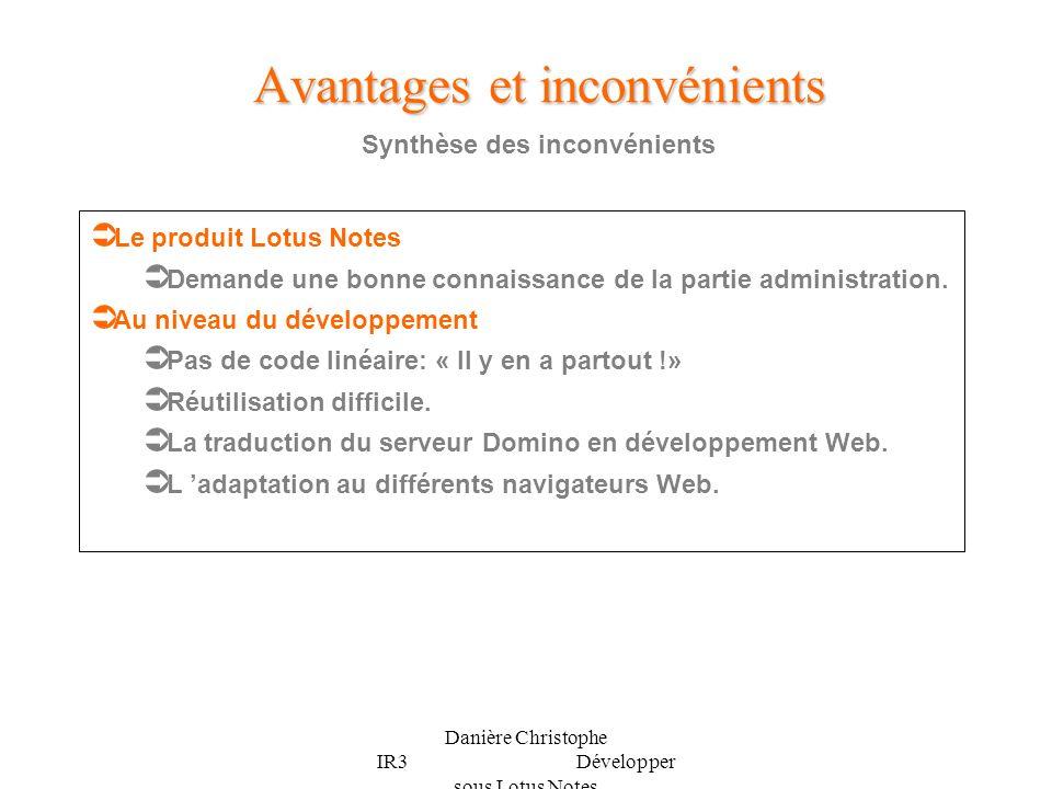 Danière Christophe IR3 Développer sous Lotus Notes Synthèse des inconvénients Avantages et inconvénients Le produit Lotus Notes Demande une bonne conn