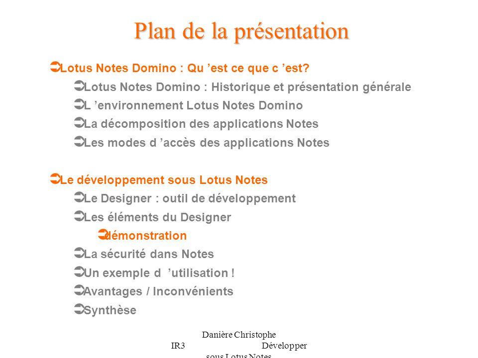 Danière Christophe IR3 Développer sous Lotus Notes Plan de la présentation Lotus Notes Domino : Qu est ce que c est? Lotus Notes Domino : Historique e