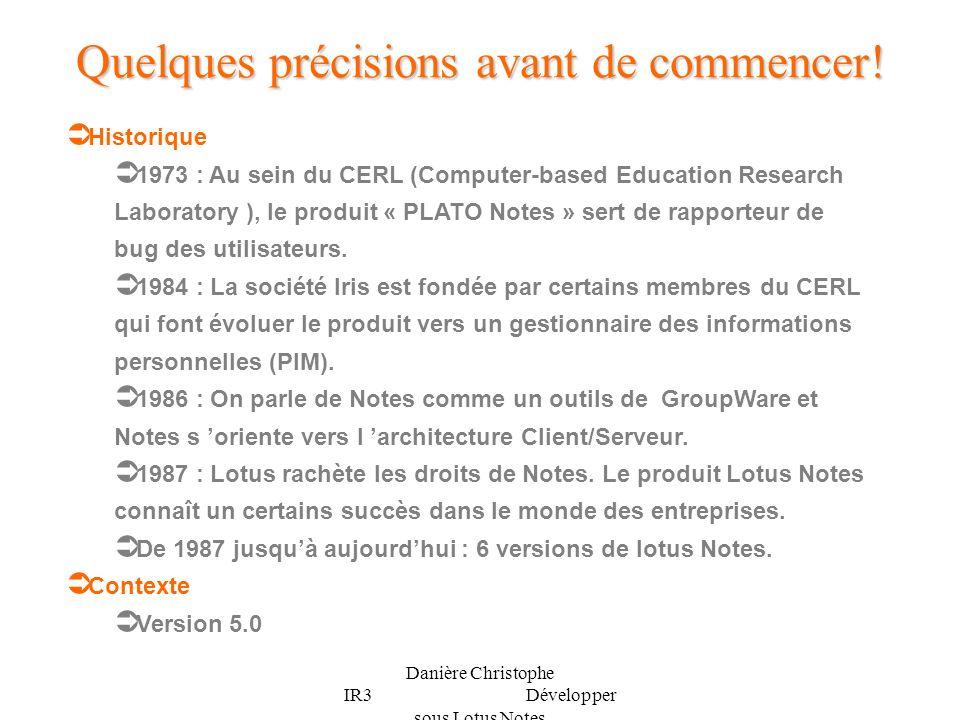 Danière Christophe IR3 Développer sous Lotus Notes Quelques éléments (suites) Les navigateurs Les navigateurs servent à construire des menus avec des liens vers dautres éléments.