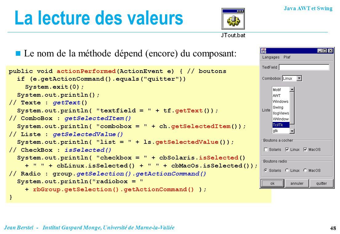 Java AWT et Swing 48 Jean Berstel - Institut Gaspard Monge, Université de Marne-la-Vallée La lecture des valeurs n Le nom de la méthode dépend (encore