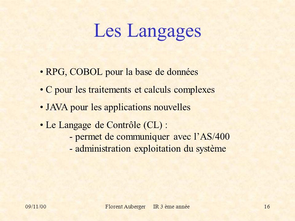 09/11/00Florent Auberger IR 3 ème année16 Les Langages RPG, COBOL pour la base de données C pour les traitements et calculs complexes JAVA pour les ap