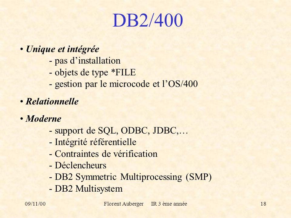 09/11/00Florent Auberger IR 3 ème année18 DB2/400 Unique et intégrée - pas dinstallation - objets de type *FILE - gestion par le microcode et lOS/400