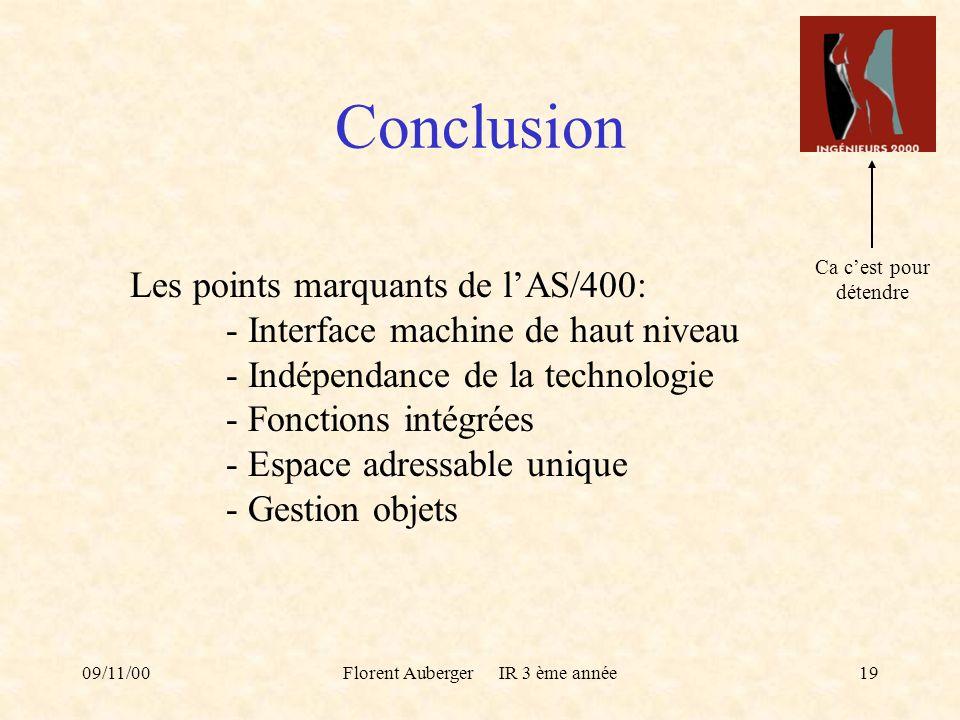 09/11/00Florent Auberger IR 3 ème année19 Conclusion Les points marquants de lAS/400: - Interface machine de haut niveau - Indépendance de la technolo