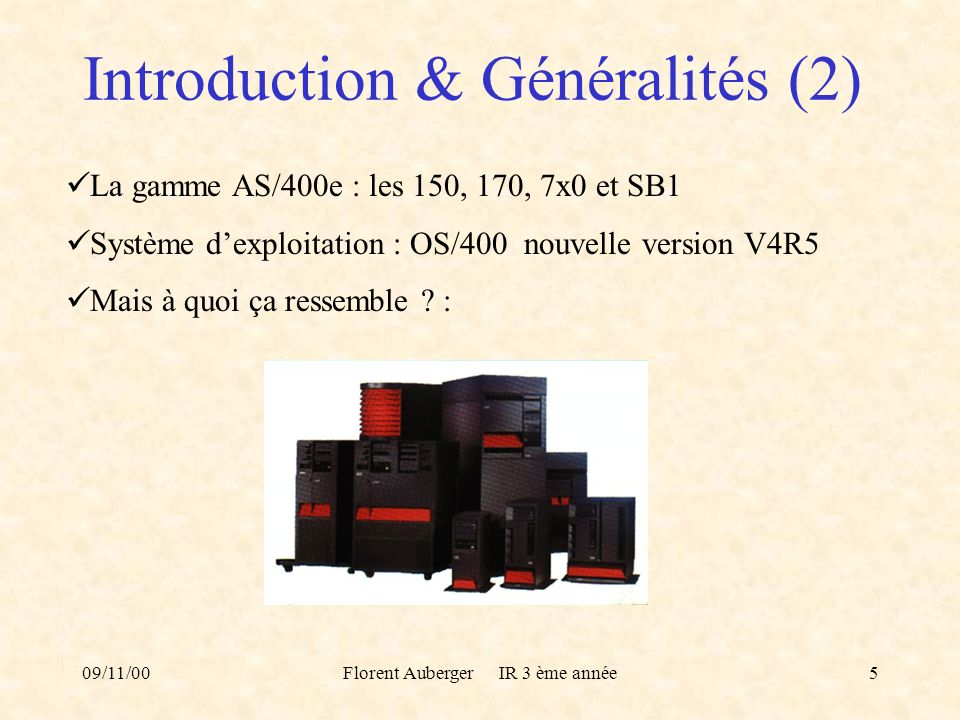 09/11/00Florent Auberger IR 3 ème année5 La gamme AS/400e : les 150, 170, 7x0 et SB1 Système dexploitation : OS/400 nouvelle version V4R5 Mais à quoi