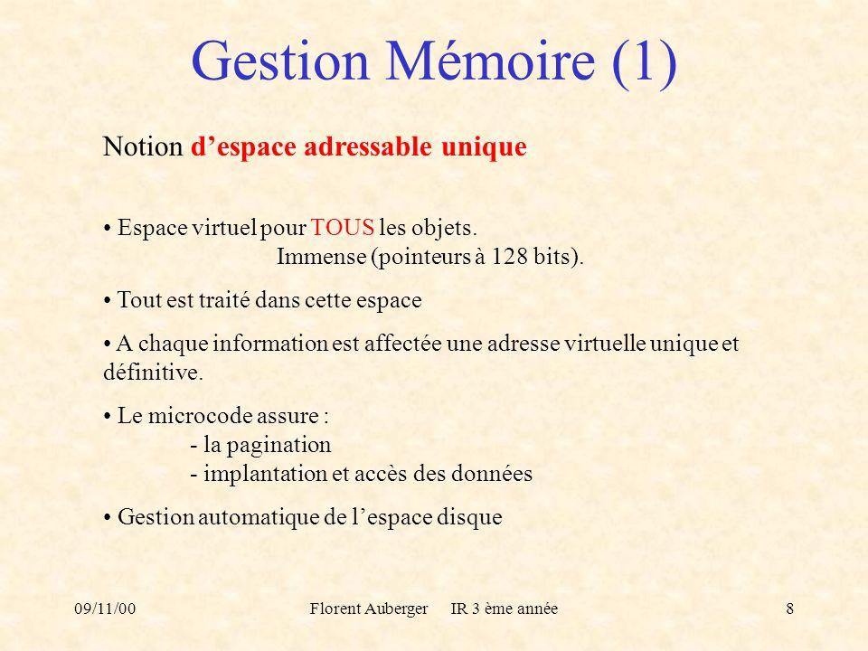 09/11/00Florent Auberger IR 3 ème année8 Gestion Mémoire (1) Notion despace adressable unique Espace virtuel pour TOUS les objets. Immense (pointeurs