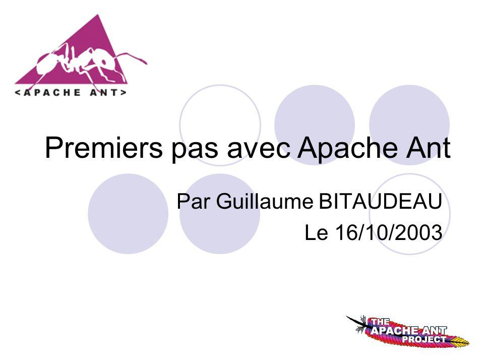 Premiers pas avec Apache Ant Par Guillaume BITAUDEAU Le 16/10/2003