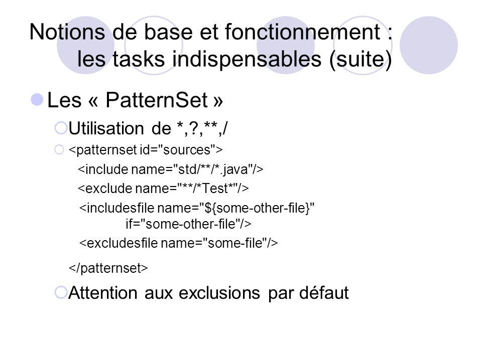 Notions de base et fonctionnement : les tasks indispensables (suite) Les « PatternSet » Utilisation de *, ,**,/ Attention aux exclusions par défaut
