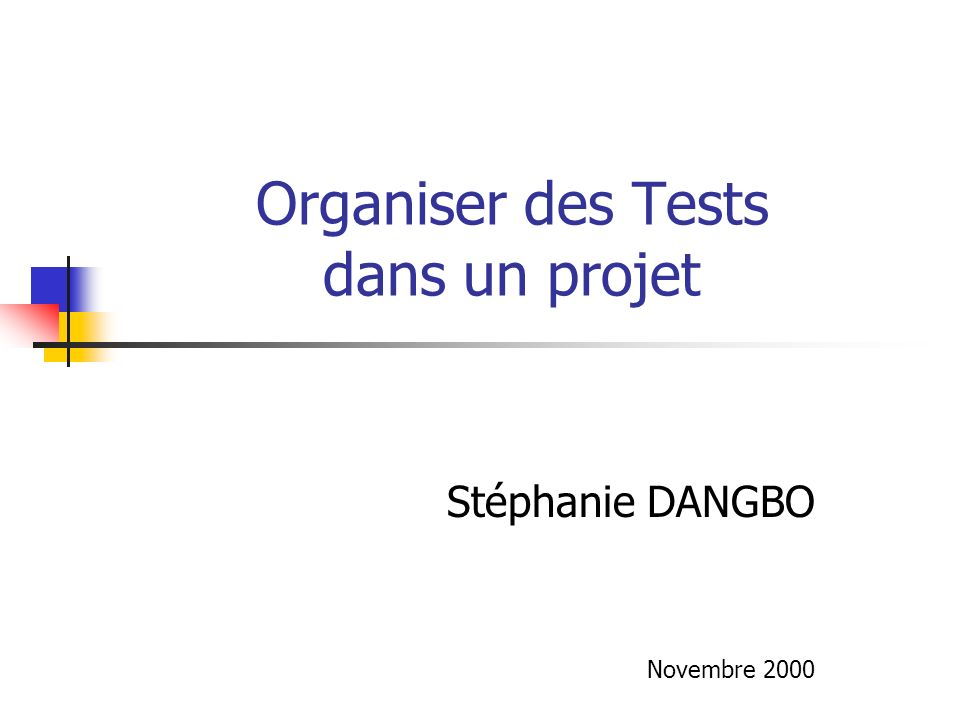 Organiser des Tests dans un projet Stéphanie DANGBO Novembre 2000