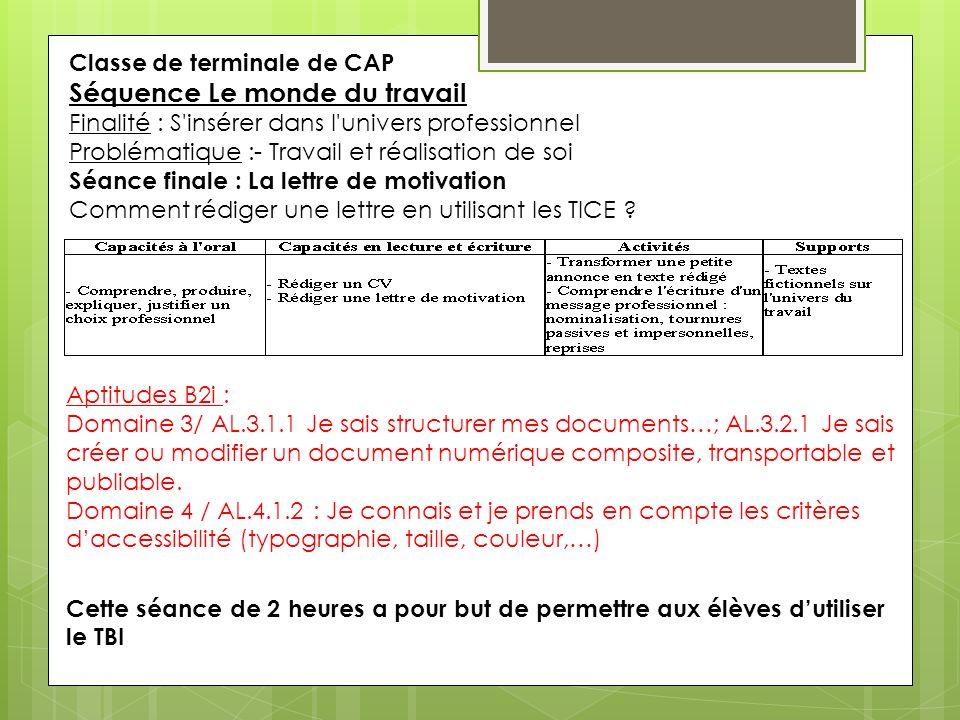 Classe de terminale de CAP Séquence Le monde du travail Finalité : S'insérer dans l'univers professionnel Problématique :- Travail et réalisation de s