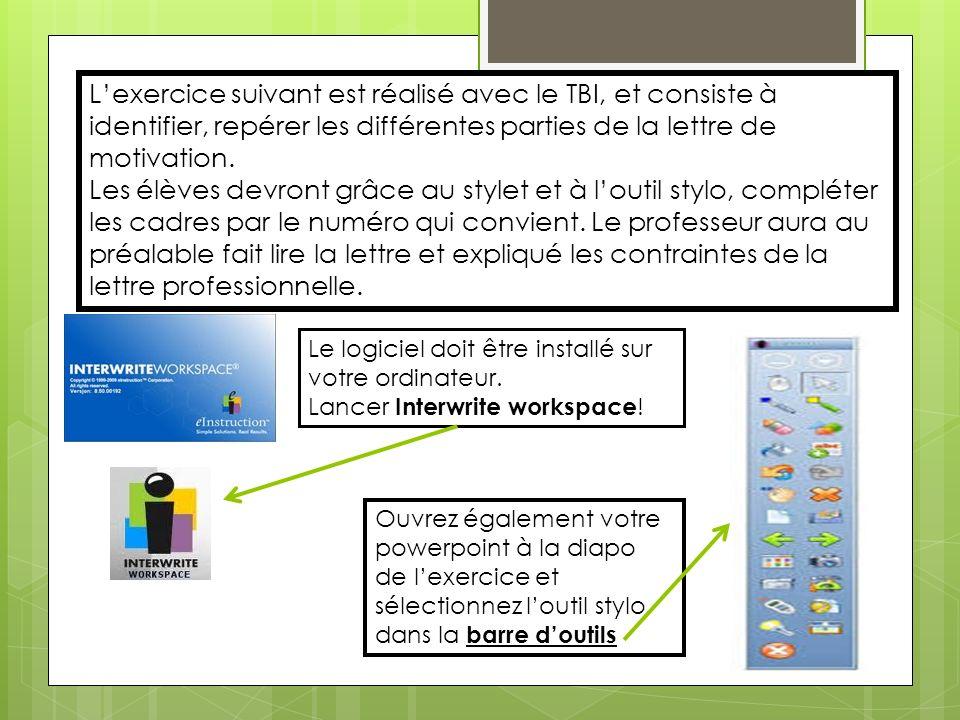 Lexercice suivant est réalisé avec le TBI, et consiste à identifier, repérer les différentes parties de la lettre de motivation. Les élèves devront gr