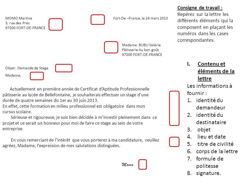 I.Contenu et éléments de la lettre Les informations à fournir : 1.identité du demandeur 2.identité du destinataire 3. objet 4. lieu et date 5. titre d