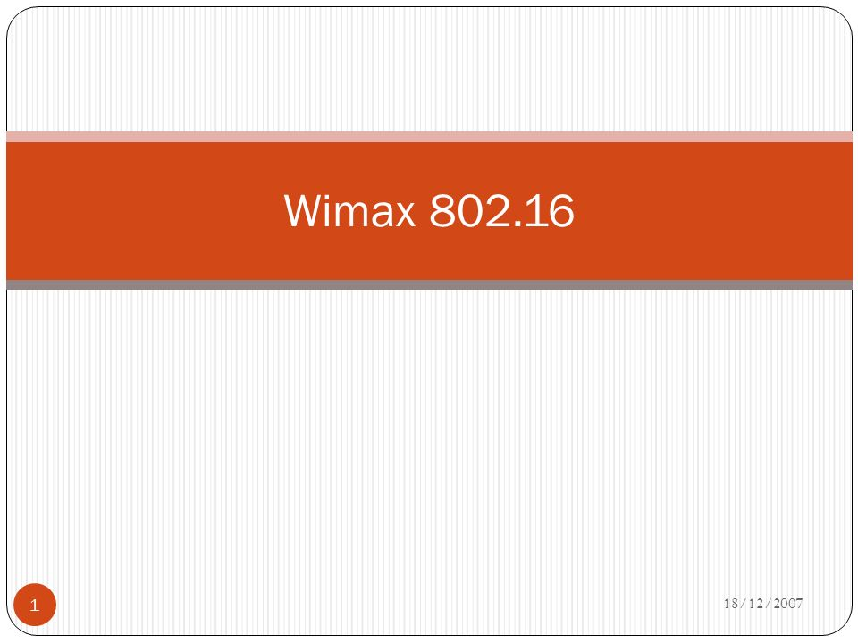 18/12/2007 1 Wimax 802.16