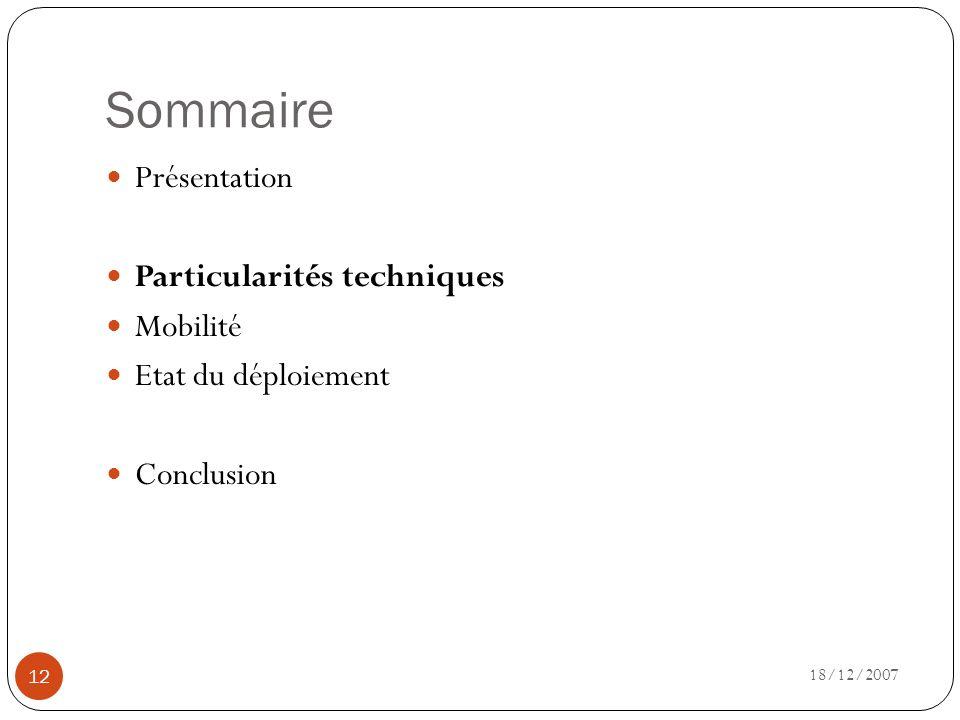 Sommaire 18/12/2007 12 Présentation Particularités techniques Mobilité Etat du déploiement Conclusion