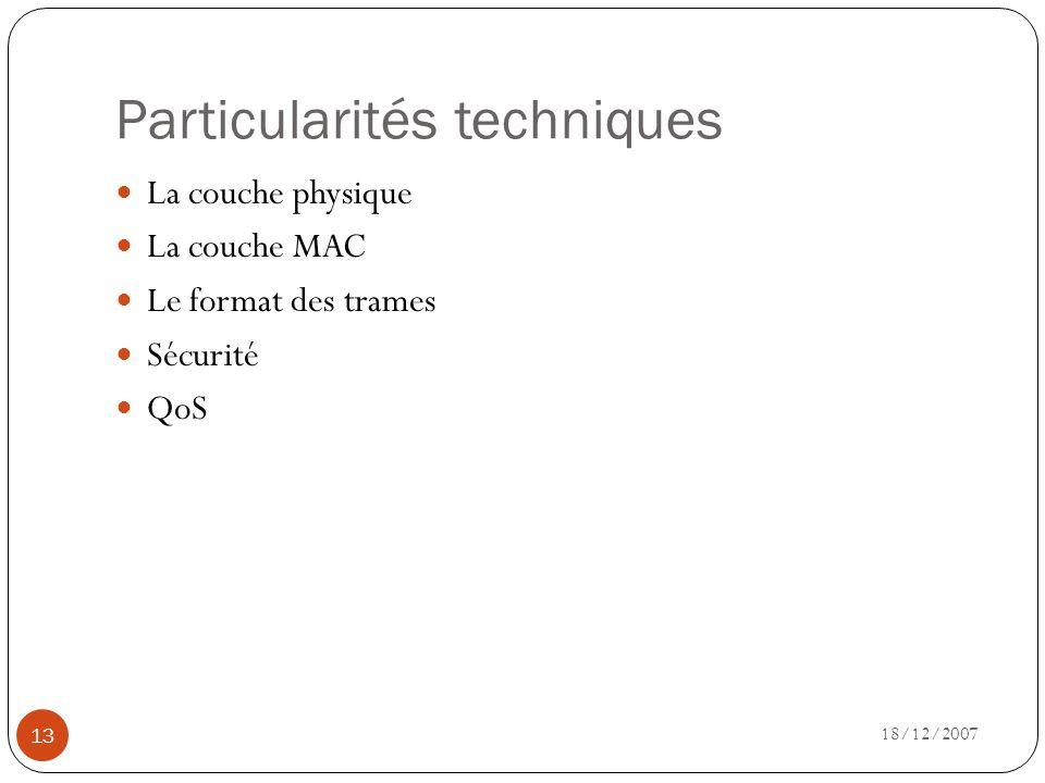 Particularités techniques 18/12/2007 13 La couche physique La couche MAC Le format des trames Sécurité QoS