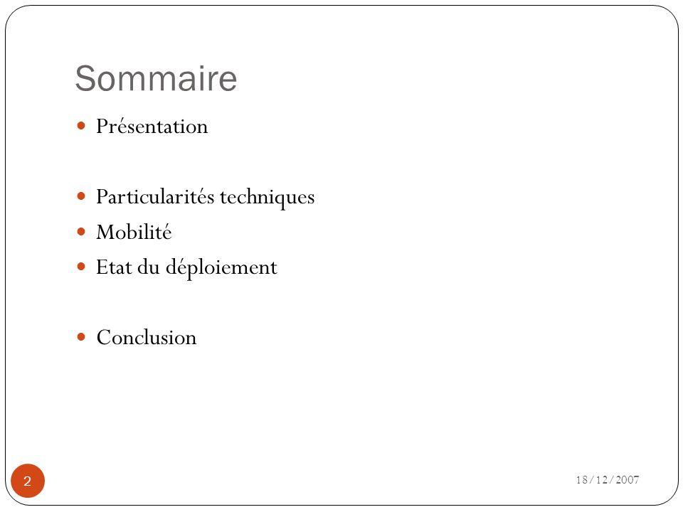 Sommaire 18/12/2007 2 Présentation Particularités techniques Mobilité Etat du déploiement Conclusion