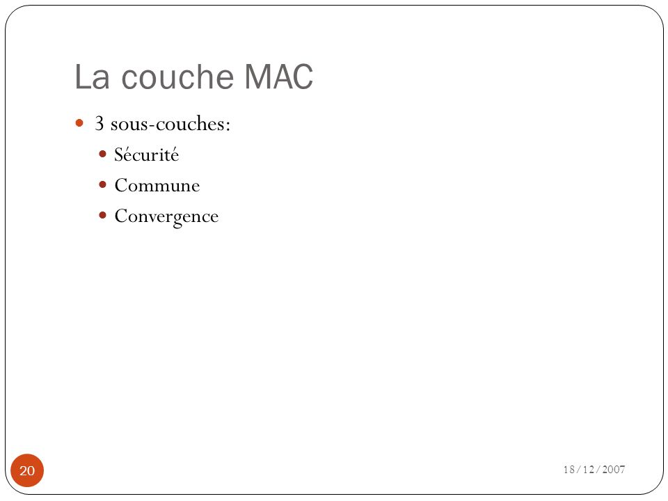 La couche MAC 18/12/2007 20 3 sous-couches: Sécurité Commune Convergence