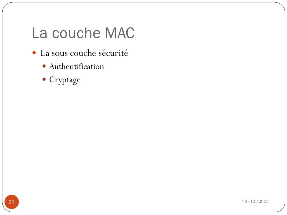 La couche MAC 18/12/2007 21 La sous couche sécurité Authentification Cryptage