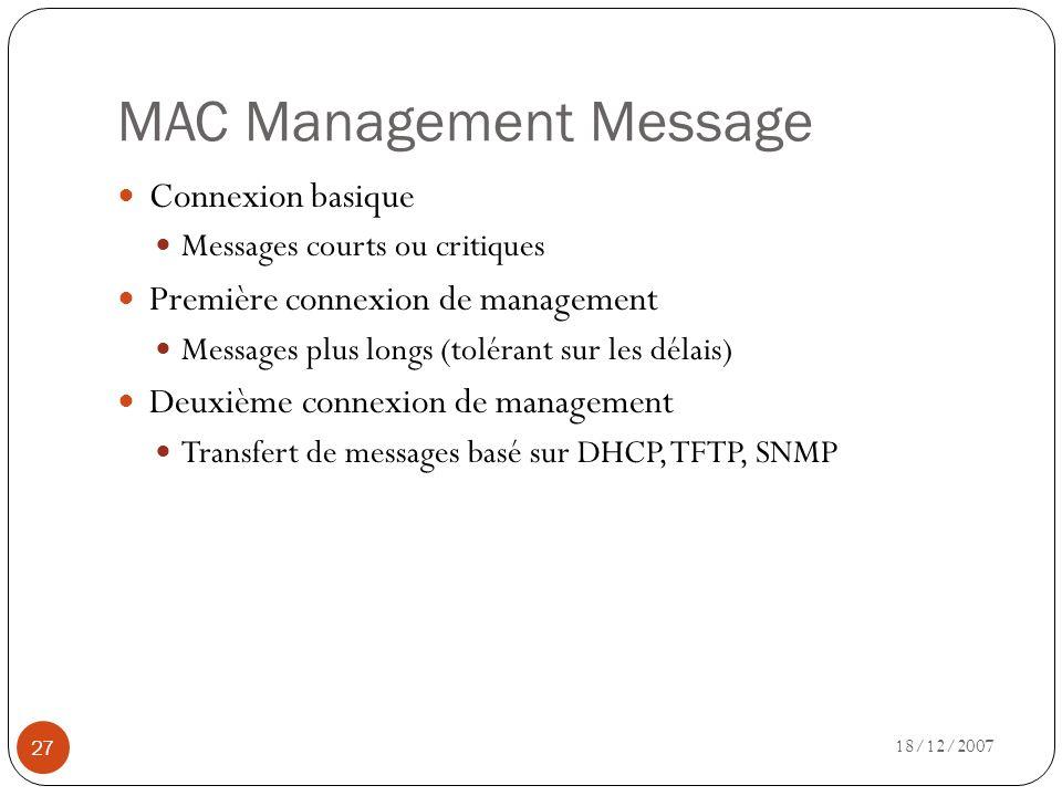 MAC Management Message 18/12/2007 27 Connexion basique Messages courts ou critiques Première connexion de management Messages plus longs (tolérant sur