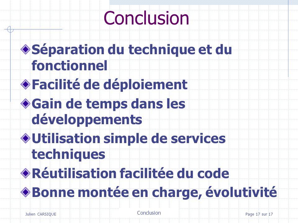 Julien CARSIQUETitre de la pagePage 17 sur 17 Conclusion Séparation du technique et du fonctionnel Facilité de déploiement Gain de temps dans les déve