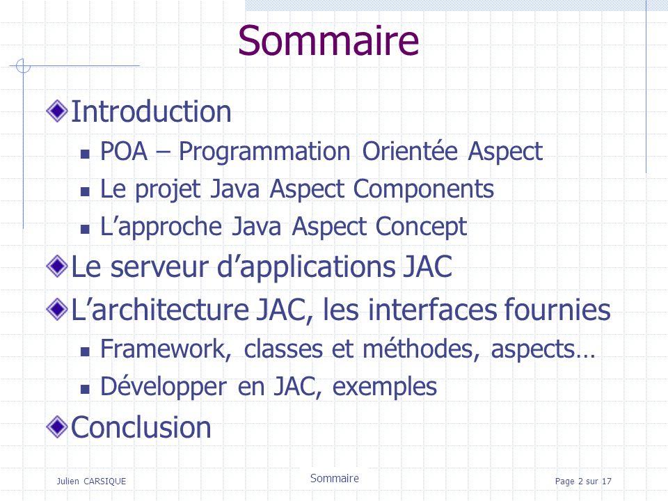 Julien CARSIQUETitre de la pagePage 2 sur 17 Sommaire Introduction POA – Programmation Orientée Aspect Le projet Java Aspect Components Lapproche Java