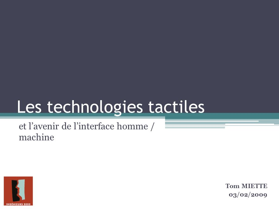 Les technologies tactiles et lavenir de linterface homme / machine Tom MIETTE 03/02/2009