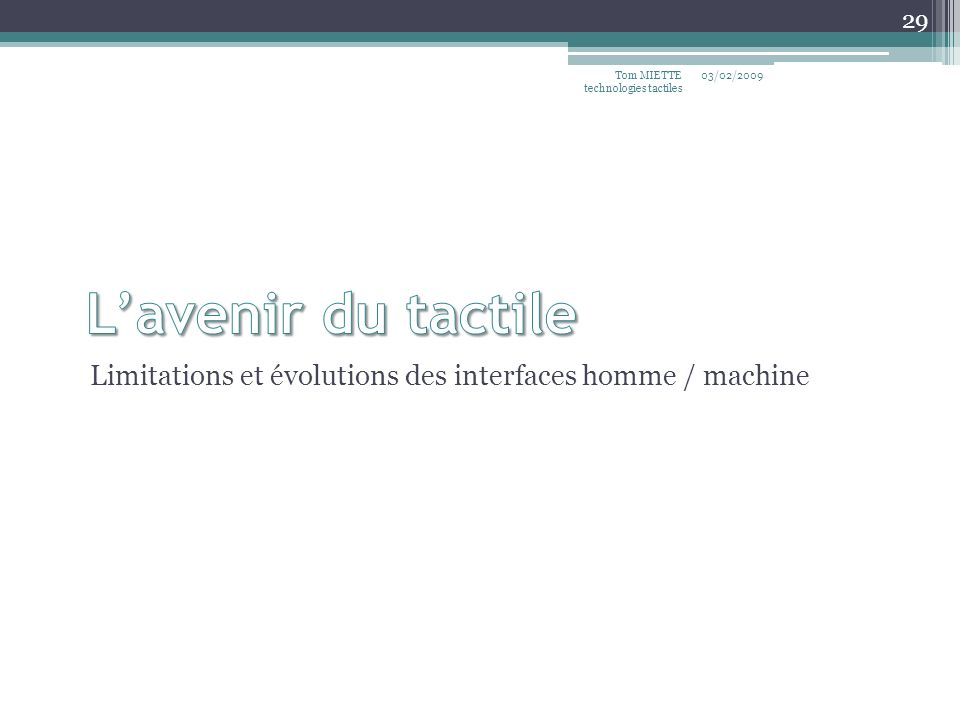 Limitations et évolutions des interfaces homme / machine 03/02/2009Tom MIETTE technologies tactiles 29
